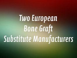 Two European Bone Graft Substitute Manufacturers
